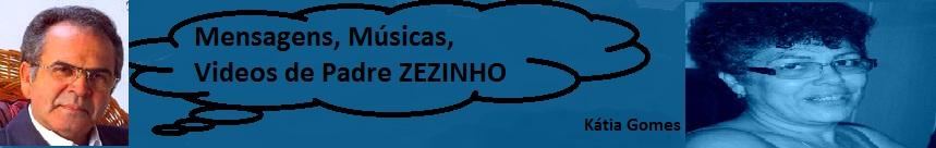Mensagens, Músicas, Videos de Padre ZEZINHO
