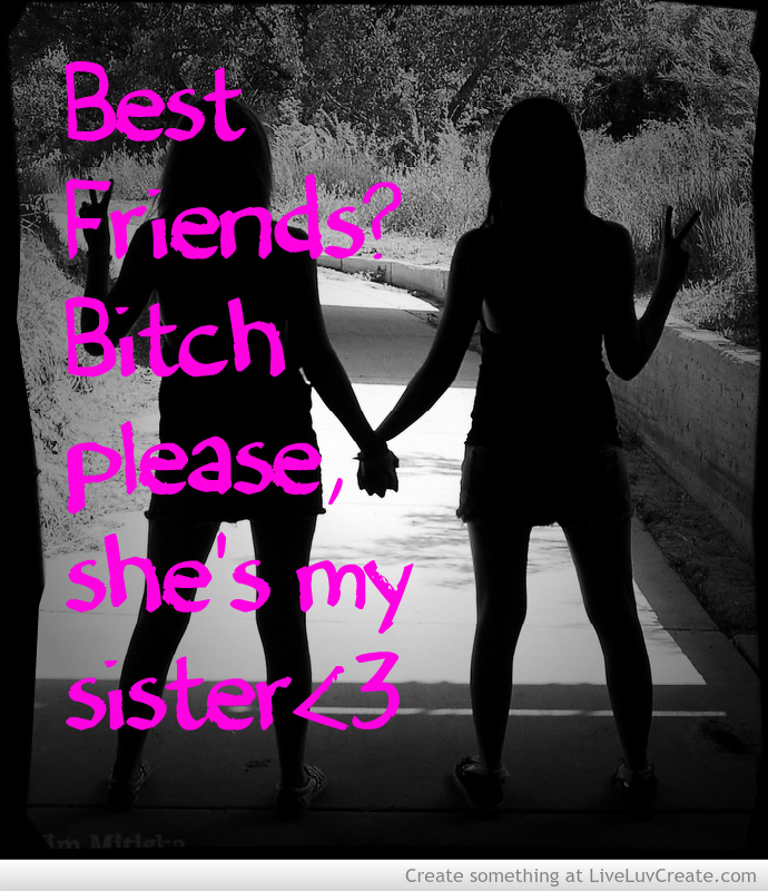 Quotes For Sisters Being Best Friends Quotesgram