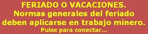 FERIADO. Normas generales del feriado o vacaciones se aplican a trabajo minero.