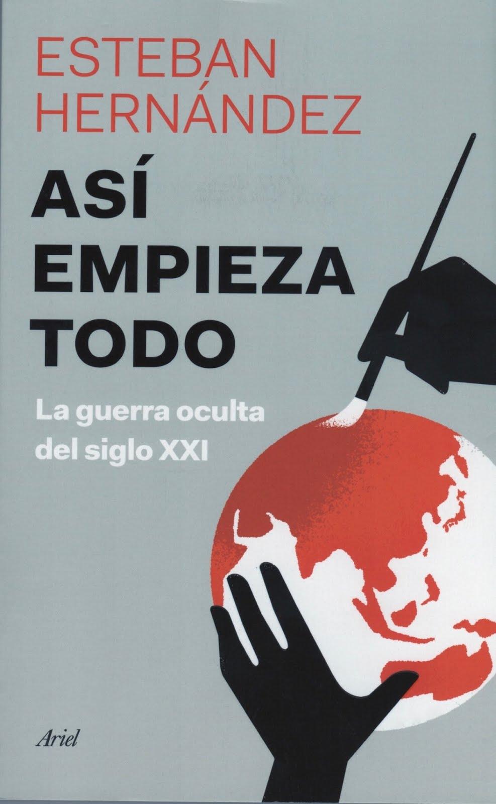Esteban Hernández (Así empieza todo) La guerra oculta del siglo XXI