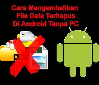 Cara Mengembalikan Data File Terhapus Di Android Tanpa PC Komputer Root & Tanpa Root cover