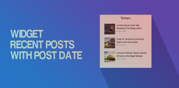 Cara Membuat Recent Post Thumbnail + Tanggal Postingnya di Blog