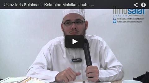Ustaz Idris Sulaiman – Kekuatan Malaikat Jauh Lebih Hebat Berbanding Jin & Manusia