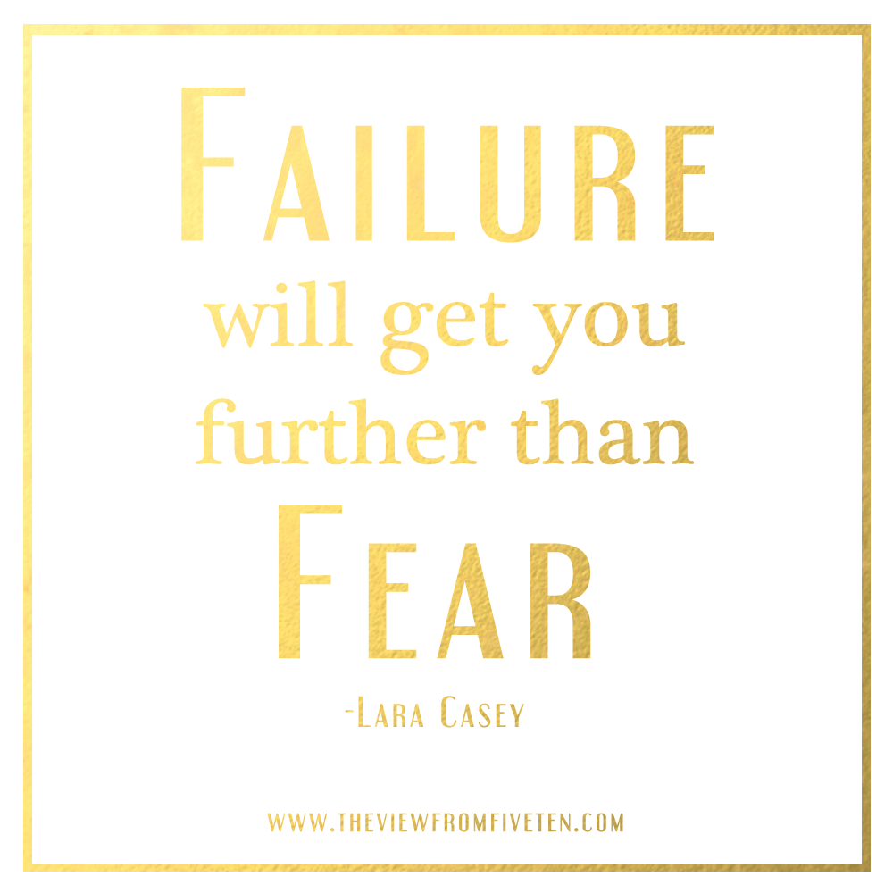 failure will get you further than fear #laracasey