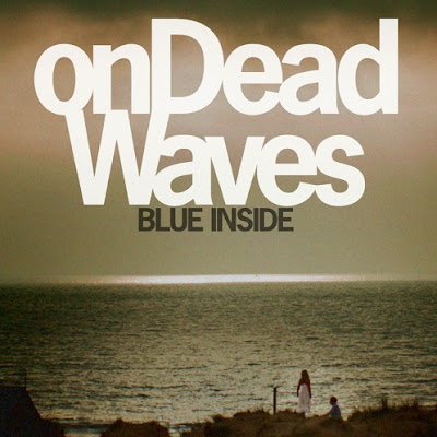 "ON DEAD WAVES ""Blue Inside"""