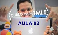 Curso de HTML5 totalmente grátis - Aula 02