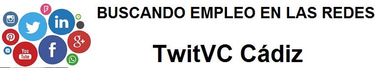 TwitVC Cádiz. Ofertas de empleo, Facebook, LinkedIn, Twitter, Infojobs, bolsa de trabajo, cursos