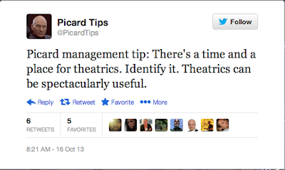 Picard Management Tip: There's a time and a place for theatrics. Identify it. Theatrics can be spectacularly useful.