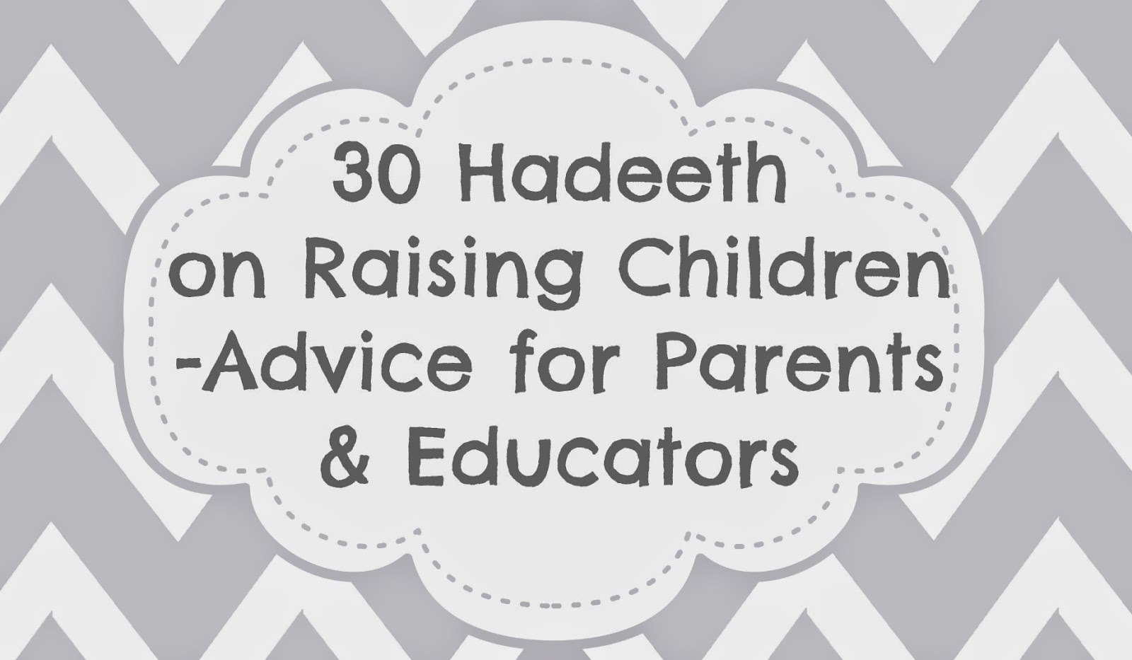 30 Hadeeth on Raising Children - Advice for Parents and Educators