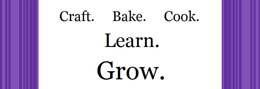 Craft, Bake, Cook, Learn, Grow