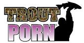 Trout Porn