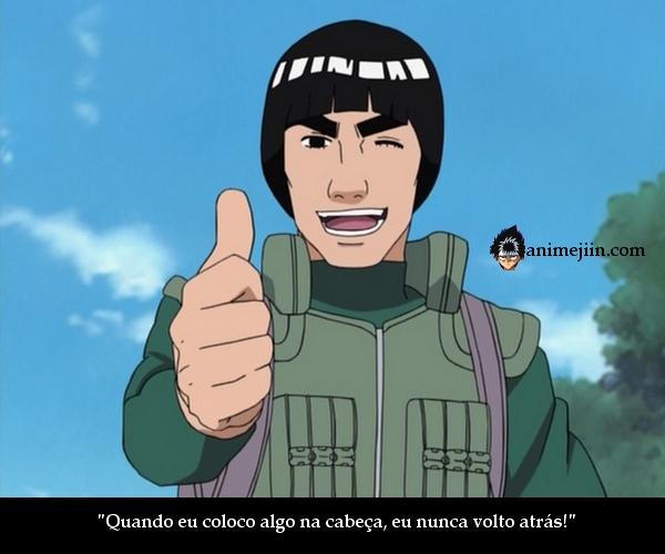 """... coloco algo na cabeça, eu nunca volto atrás!"""" (Maito Gai - Naruto"""