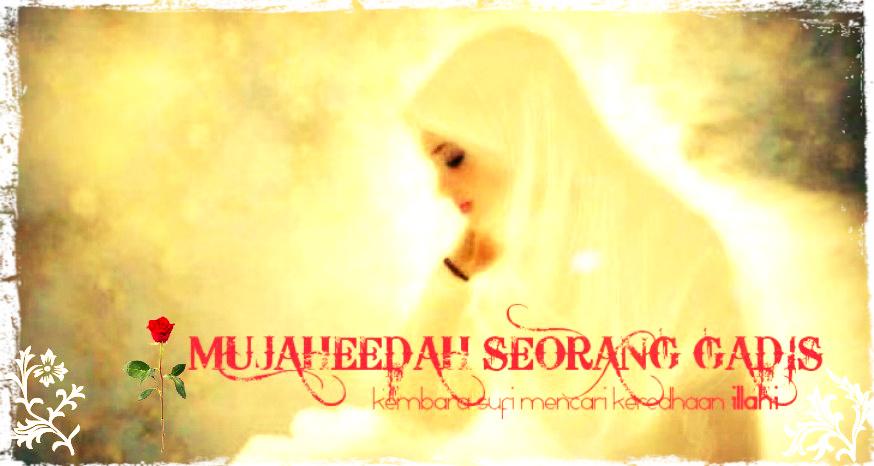 MUJAHEEDAH SEORANG GADIS