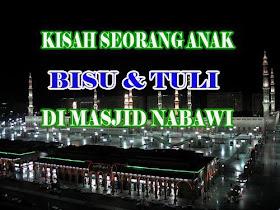 Kisah Seorang Anak Bisu Dan Tuli Di Masjid Nabawi