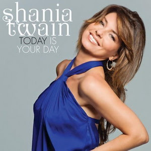 Shania Twain - Today Is Your Day Lyrics | Letras | Lirik | Tekst | Text | Testo | Paroles - Source: mp3junkyard.blogspot.com