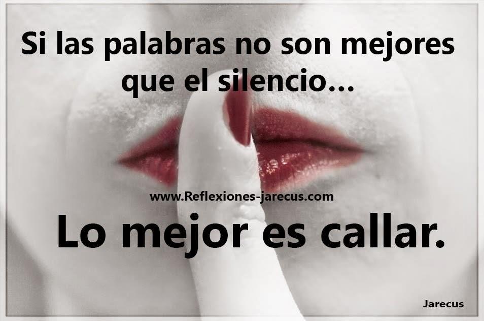 Si las palabras no son mejores que el silencio…Lo mejor es callar.