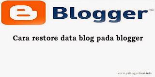 Cara restore data blog pada blogger