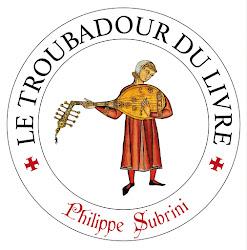 Philippe SUBRINI - Libraire - LE TROUBADOUR DU LIVRE