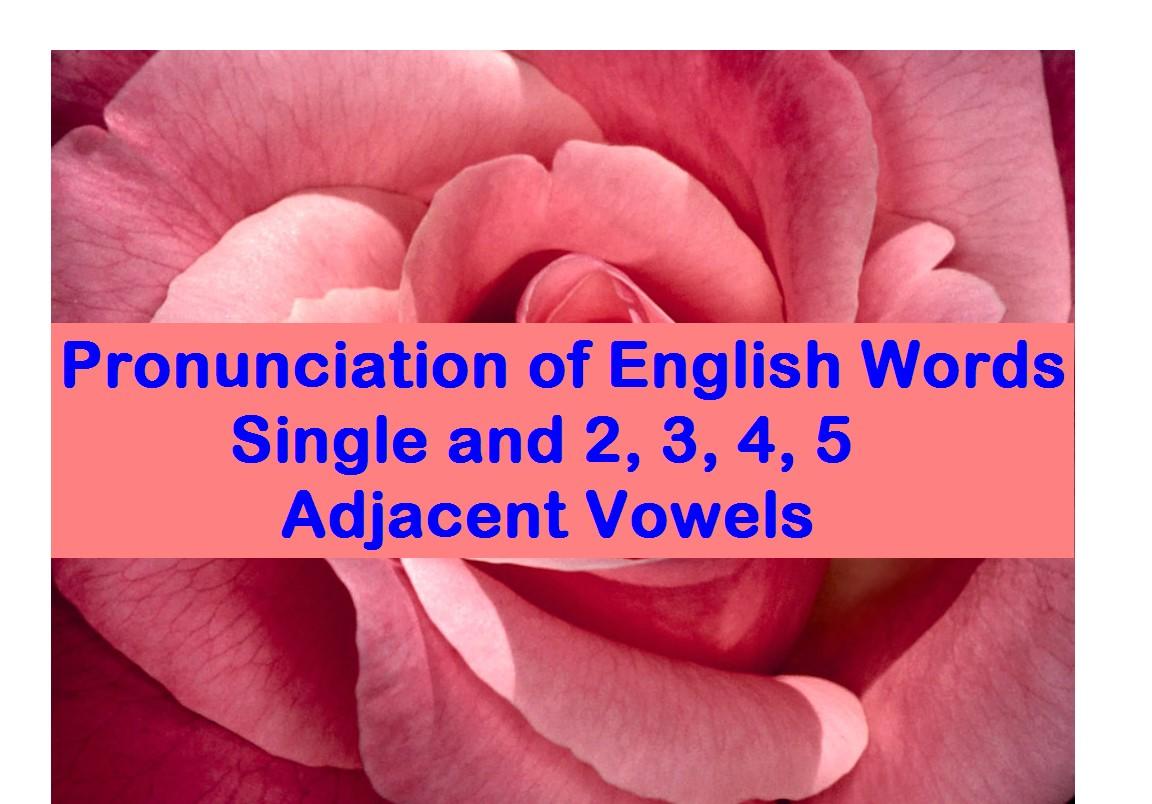 Pronunciation of English Words – Single & 2, 3, 4, 5 Adjacent Vowels ...