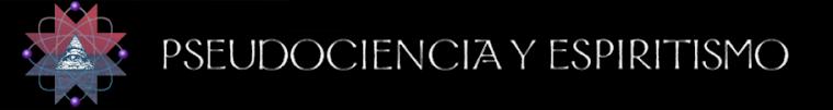 Pseudociencia y Espiritismo
