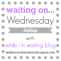 While I'm Waiting...Waiting on...Wednesday link-up