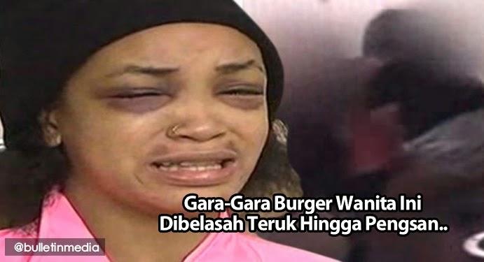 Gara-Gara Burger Wanita Ini Dibelasah Teruk Hingga Pengsan..