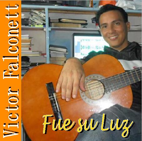 Víctor Falconett-Fue Su Luz-