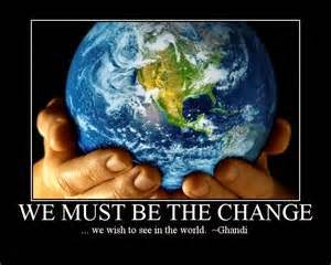WE must be the change.