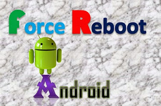 force reboot android phone, tablet. force restart android phone. hard reboot android phone, hard restart android tablet