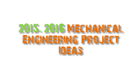 2015-2016 Mechanical Engineering Project Ideas