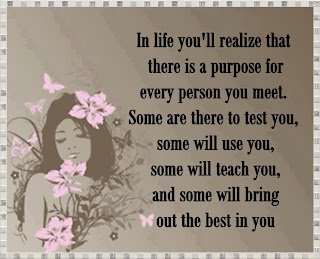 In Life You´ll Realize That There Is A Purpose For Every Person You Meet