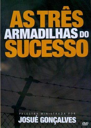 armadilhasdosucesso Download   As Três Armadilhas do Sucesso   Pr. Josué Gonçalves DVDRip RMVB
