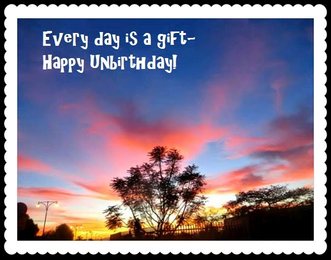 every day is a gift- happy unbirthday