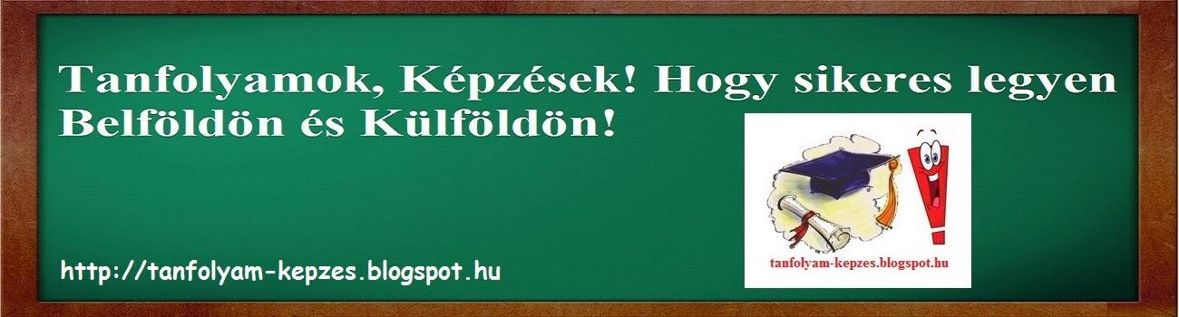 Tanfolyamok, Képzések! Hogy sikeres legyen Belföldön és Külföldön!