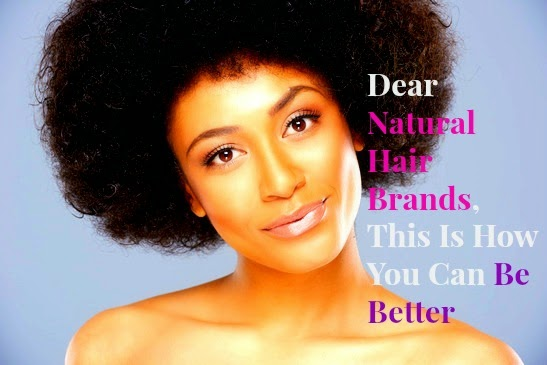 Dear Natural hair Brands, This Is How You Can Be Better