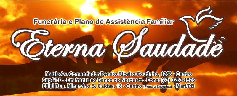 Faça seu Plano Funerário Assistencial na Funerária Eterna Saudade. Matriz Sapé e filial em Mari