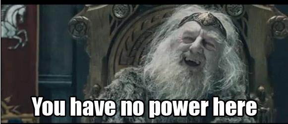 you have no power here meme - 28 images - you have no ... You Have No Power Here Meme Girlfriend