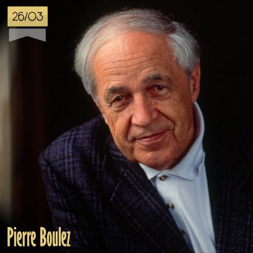 26 de marzo | Pierre Boulez - @MusicaHoyTop | Info + vídeos