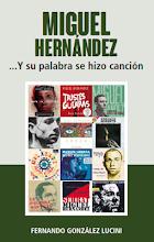 «MIGUEL HERNÁNDEZ ...Y SU PALABRA SE HIZO MÚSICA»