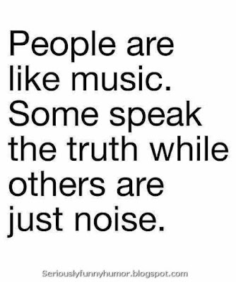 Some people speak the truth while others are just noise, like music