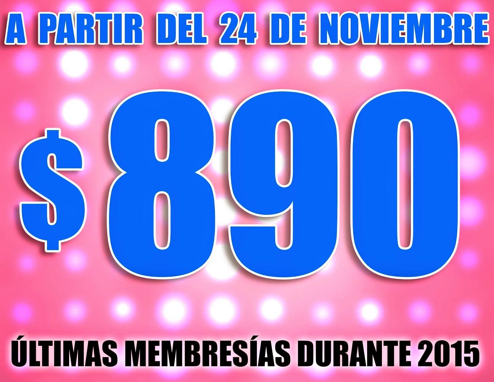 A PARTIR DEL 24 DE NOVIEMBRE EL COSTO DE TU MEMBRESIA SERA DE MX$ 890 PESOS