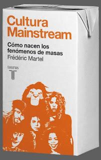 Cultura Mainstream: cómo nacen los fenómenos de masas de Frédéric Martel