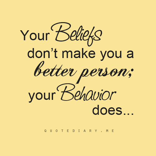 Your beliefs dont make you a better person