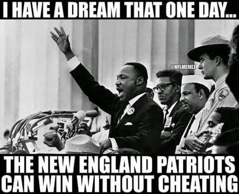 I have a dream that one day... the New England Patriots can win without cheating