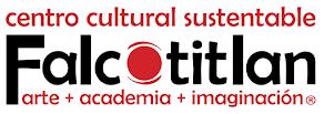centro cultural sustentable Falcotitlan arte + academia + imaginación®
