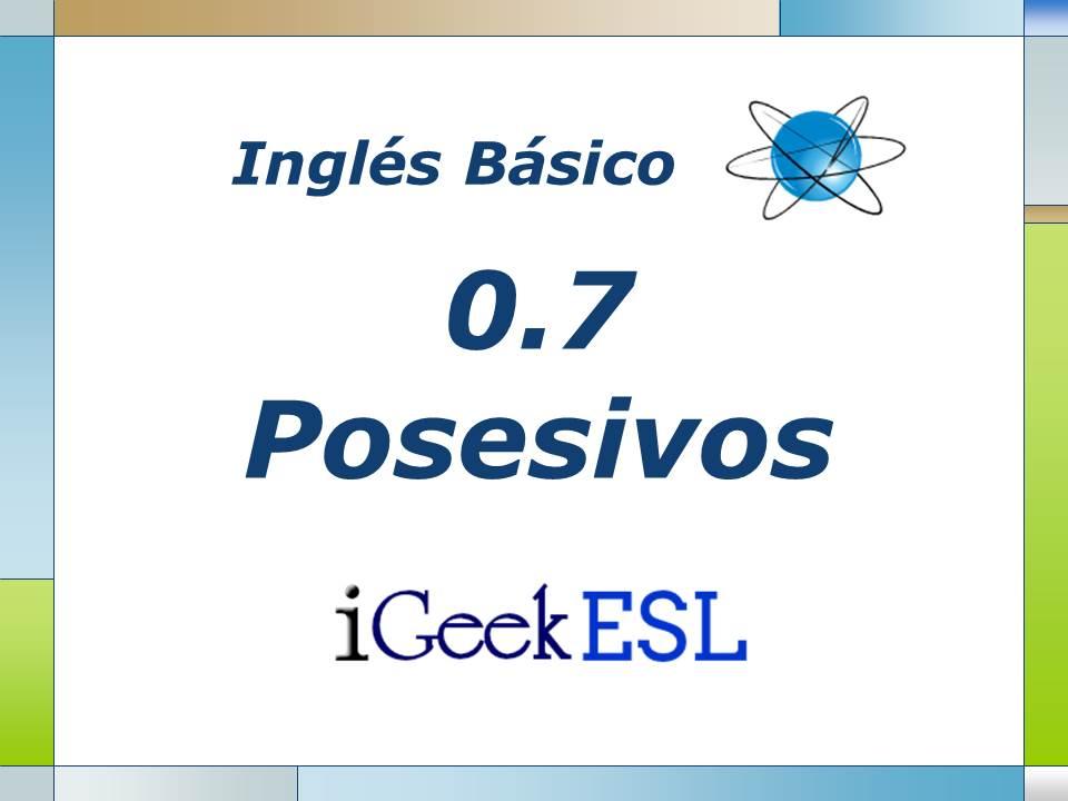 0.7 - Posesivos: Adjetivos, pronombres e indicar propiedad - iGeek