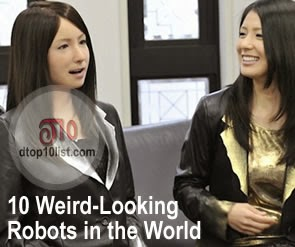 Top 10 Weird-Looking Robots in the World