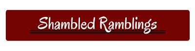 Shambled Ramblings