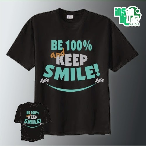 Kaos Be 100 % and Keep Smile (Hitam)