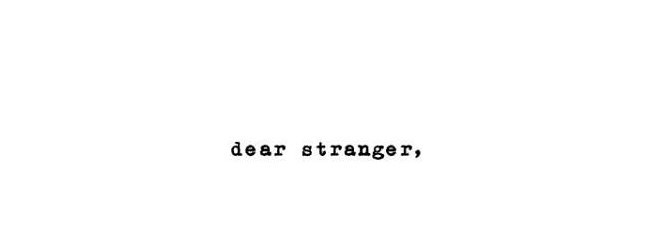 to dear stranger